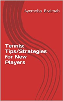 Tennis: Tips/Strategies for new players (English Edition) von [Braimah, Ayemoba]
