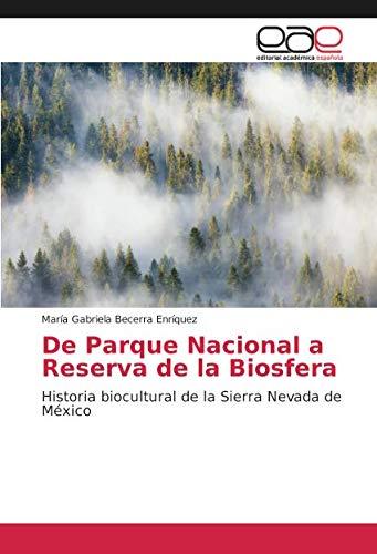 De Parque Nacional a Reserva de la Biosfera: Historia biocultural de la Sierra Nevada de México