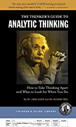 Thinker's Guide to Analytic Thinking: How to Take Thinking Apart and What to Look for When You Do