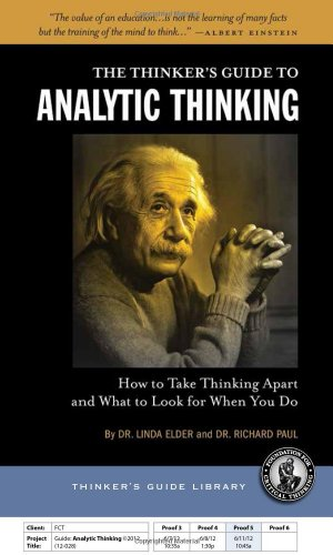Thinker's Guide to Analytic Thinking: How to Take Thinking Apart and What to Look for When You Do por Linda Elder
