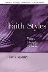 Faith Styles: Ways People Believe: The Way People Believe (Spiritual Directors International)