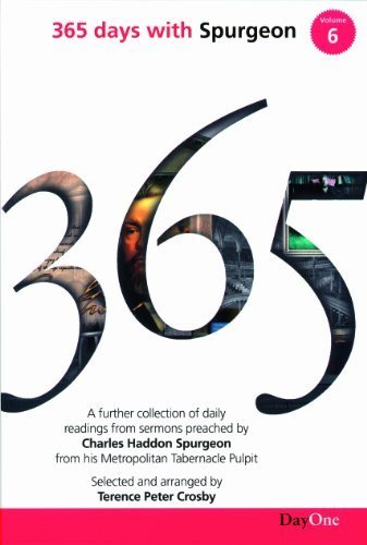 365 Days with C H Spurgeon Vol 6: A Further Collection of Daily Readings from Sermons Preached by Charles Haddon Spurgeon from His Metropolitan Tabern by Terence Peter Crosby (2011-10-15)