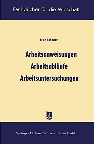 Arbeitsanweisungen, Arbeitsabläufe, Arbeitsuntersuchungen (Fachbücher für die Wirtschaft)