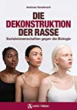 Die Dekonstruktion der Rasse: Sozialwissenschaften gegen die Biologie