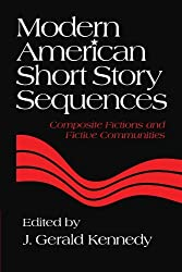 Modern American Short Story Sequences: Composite Fictions and Fictive Communities (2011-02-17)
