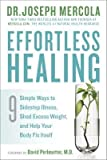 [(Effortless Healing: 9 Simple Ways to Sidestep Illness, Shed Excess Weight, and Help Your Body Fix Itself)] [Author: Dr Joseph Mercola] published on (February, 2015)