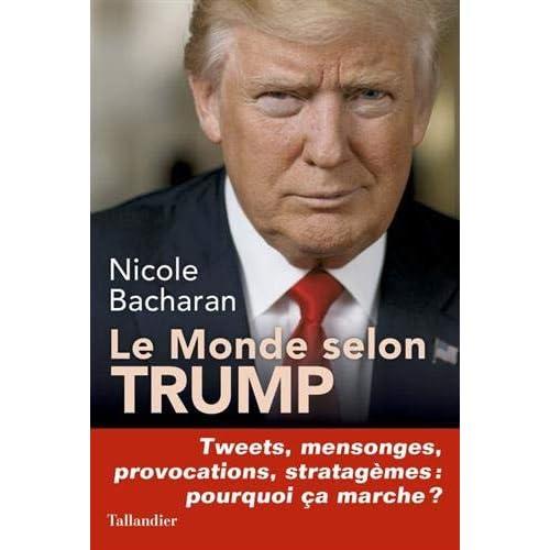 Le monde selon Trump : Tweets, mensonges, provocations, stratagèmes, pourquoi ça marche ?