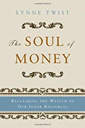 The Soul of Money - Reclaiming the Wealth of Our Inner Resources