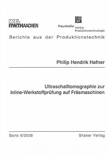Ultraschalltomographie zur Inline-Werkstoffprüfung auf Fräsmaschinen (Berichte aus der Produktionstechnik)