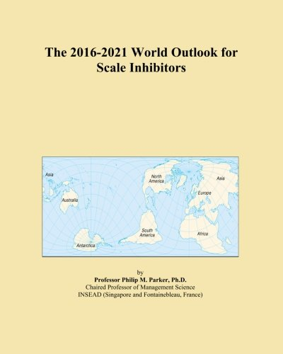 the-2016-2021-world-outlook-for-scale-inhibitors