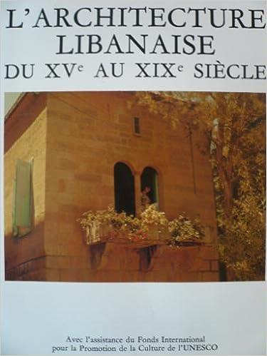 L'Architecture libanaise du XVè au XIXè siècle : Le bonheur de vivre epub, pdf