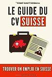Le CV SUISSE: Trouver un emploi en Suisse...