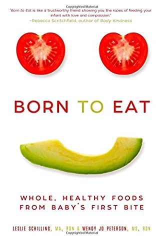 Born to Eat: Raising Happy, Healthy Eaters on Real, Whole Foods