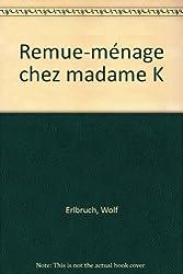 Remue-ménage chez madame K