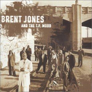Brent Jones & The Tp Mobb by Brent Jones & T.P. Mobb