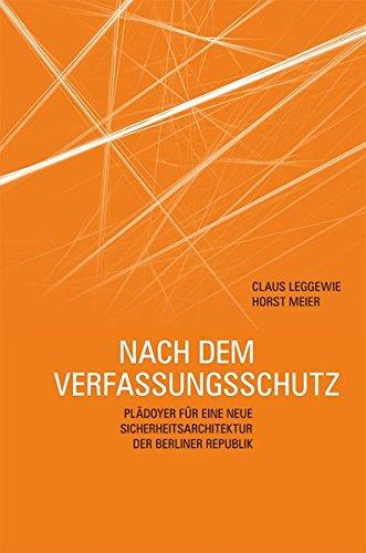 Nach dem Verfassungsschutz. Plädoyer für eine neue Sicherheitsarchitektur der Berliner Republik
