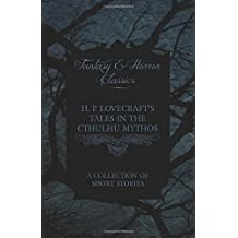 H. P. Lovecraft's Tales in the Cthulhu Mythos A Collection of Short Stories (Fantasy and Horror Classics)