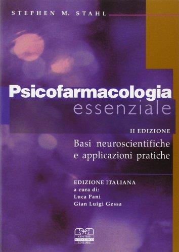 Psicofarmacologia essenziale. Basi neuroscientifiche e applicazioni pratiche