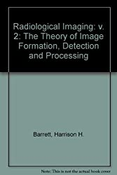 Radiological Imaging Theory Image: The Theory of Image Formation, Detection and Processing