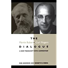The Martin Buber-Carl Rogers Dialogue : A New Transcript With Commentary by Rob Anderson (1997-08-14)