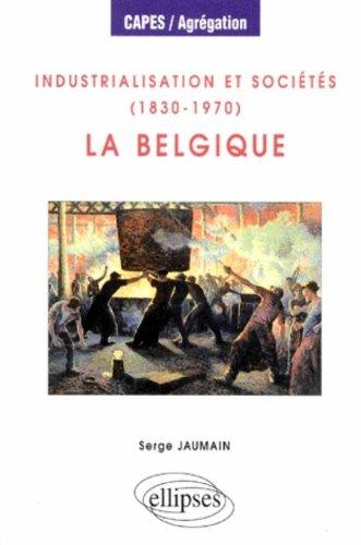 Industrialisation et sociétés, 1830-1970 : La Belgique