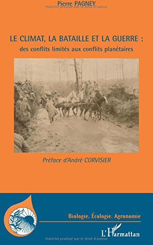 Le climat, la bataille et la guerre : des conflits limités aux conflits planétaires par Pierre Pagney
