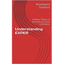 Understanding EXPER: A Minor Theory in the Area of Grand Unification (English Edition)
