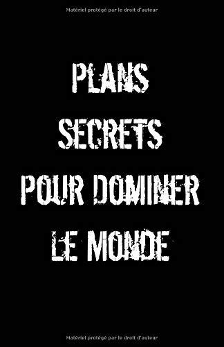 Plans Secrets Pour Dominer Le Monde: Carnet De Notes -108 Pages Avec Papier Ligné Petit Format A5 - Blanc Sur Noir par Cahier Ecriture Insolite