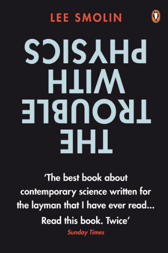 The Trouble with Physics: The Rise of String Theory, The Fall of a Science and What Comes Next por Lee Smolin