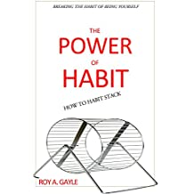 Habit: The Power Of Habit:  How To Habit Stack: Breaking The Habit Of Being Yourself (English Edition)