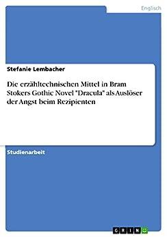 """Die erzähltechnischen Mittel in Bram Stokers Gothic Novel """"Dracula"""" als Auslöser der Angst beim Rezipienten von [Lembacher, Stefanie]"""