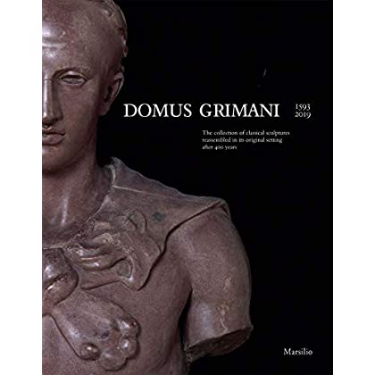Domus Grimani : 1593-2019. The collection of classical sculptures rassembled in its original settings after 400 years