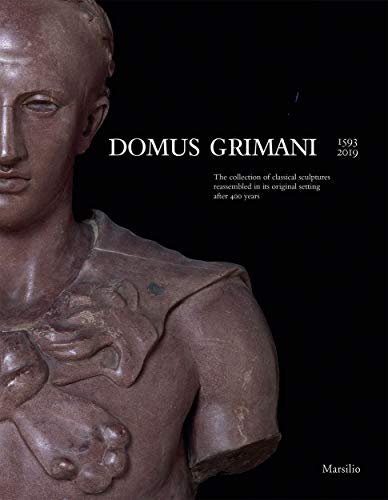 Domus Grimani : 1593-2019. The collection of classical sculptures rassembled in its original settings after 400 years par Toto Bergamo Rossi