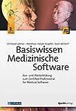 Basiswissen Medizinische Software: Aus- und Weiterbildung zum Certified Professional for Medical Software - Christian Johner, Matthias Hölzer-Klüpfel, Sven Wittorf