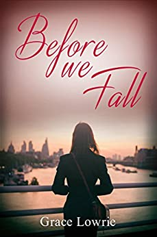 Before We Fall: Sexy, emotional and intense - a brooding heartfelt romance by [Lowrie, Grace]