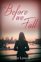 Before We Fall: Sexy, emotional and intense - a brooding heartfelt romance