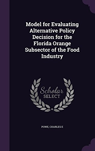Model for Evaluating Alternative Policy Decision for the Florida Orange Subsector of the Food Industry