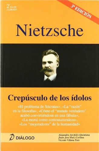 Nietzsche. Crepúsculo de los ídolos (Filosofia - Dialogo) por Alejandro Archilés Quintana