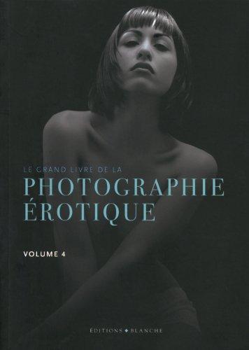 Le grand livre de la photo érotique volume 4 par Collectif