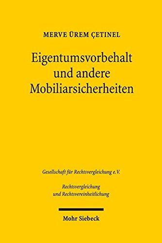 Eigentumsvorbehalt und andere Mobiliarsicherheiten: Eine vergleichende Untersuchung des türkischen, schweizerischen und deutschen Rechts unter und Rechtsvereinheitlichung