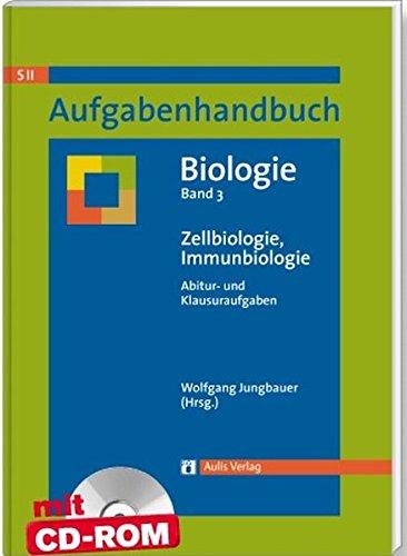 Aufgabenhandbuch Biologie SII / Zellbiologie, Immunbiologie: Aufgabenhandbuch Biologie Abitur- und Klausuraufgaben Band 3