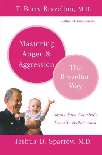 Mastering Anger and Aggression - The Brazelton Way by T. Berry Brazelton (2005-04-13)