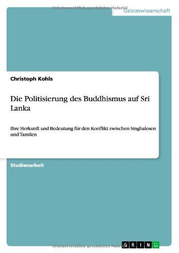 Die Politisierung des Buddhismus auf Sri Lanka: Ihre Herkunft und Bedeutung für den Konflikt zwischen Singhalesen und Tamilen