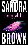 Kein Alibi: Thriller - Sandra Brown