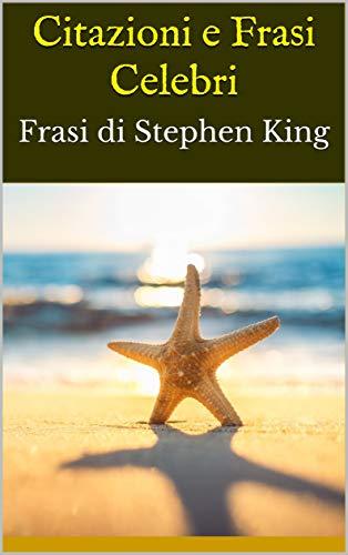 Le Frasi Più Celebri.Citazioni E Frasi Celebri Frasi Di Stephen King Italian Edition