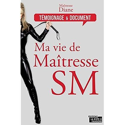 Ma vie de maîtresse SM: Entre érotisme et sensualité (Témoignages & Documents)