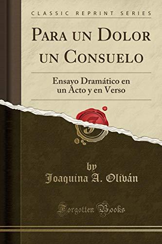 Para un Dolor un Consuelo: Ensayo Dramático en un Acto y en Verso (Classic Reprint)