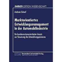 Marktorientiertes Entwicklungsmanagement in der Automobilindustrie: Ein Kundennutzenorientierter Ansatz zur Steuerung des Entwicklungsprozesses (Gabler Edition Wissenschaft) (German Edition)