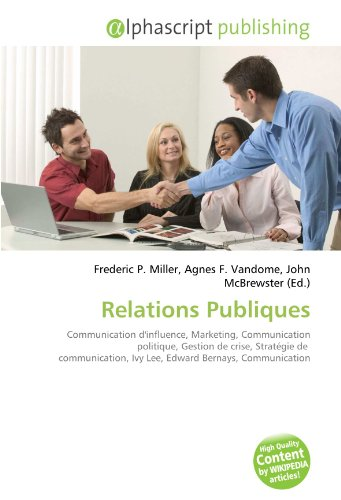 Relations Publiques: Communication d'influence, Marketing, Communication politique, Gestion de crise, Stratégie de communication, Ivy Lee, Edward Bernays, Communication