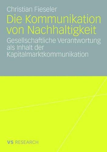 Die Kommunikation von Nachhaltigkeit: Gesellschaftliche Verantwortung als Inhalt der Kapitalmarktkommunikation